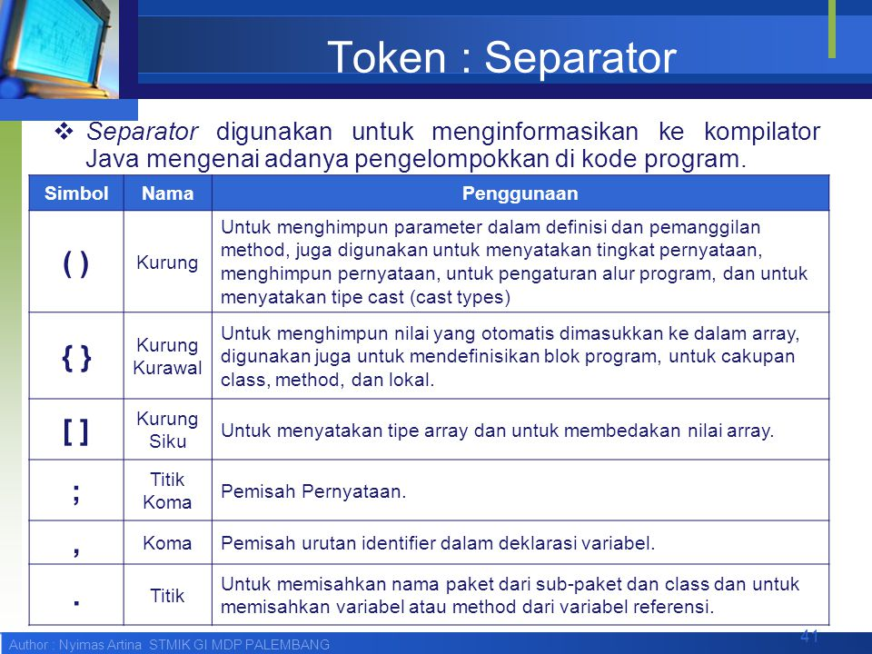Token : Separator ( ) { } [ ] ; , .